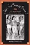Ain't I a Beauty Queen?: Black Women, Beauty, and the Politics of Race by Maxine Craig