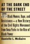 At the Dark End of the Street: Black Women, Rape, and Resistance--A New History of the Civil Rights Movement from Rosa Parks to the Rise of Black Power by Danielle McGuire