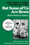 But Some Of Us Are Brave: All the Women Are White, All the Blacks Are Men: Black Women's Studies by Gloria T. Hull