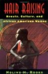 Hair Raising Beauty, Culture and African American Women by Noliwe Rocks