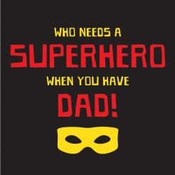 SUPERHERO BY ANY OTHER NAME IS DAD